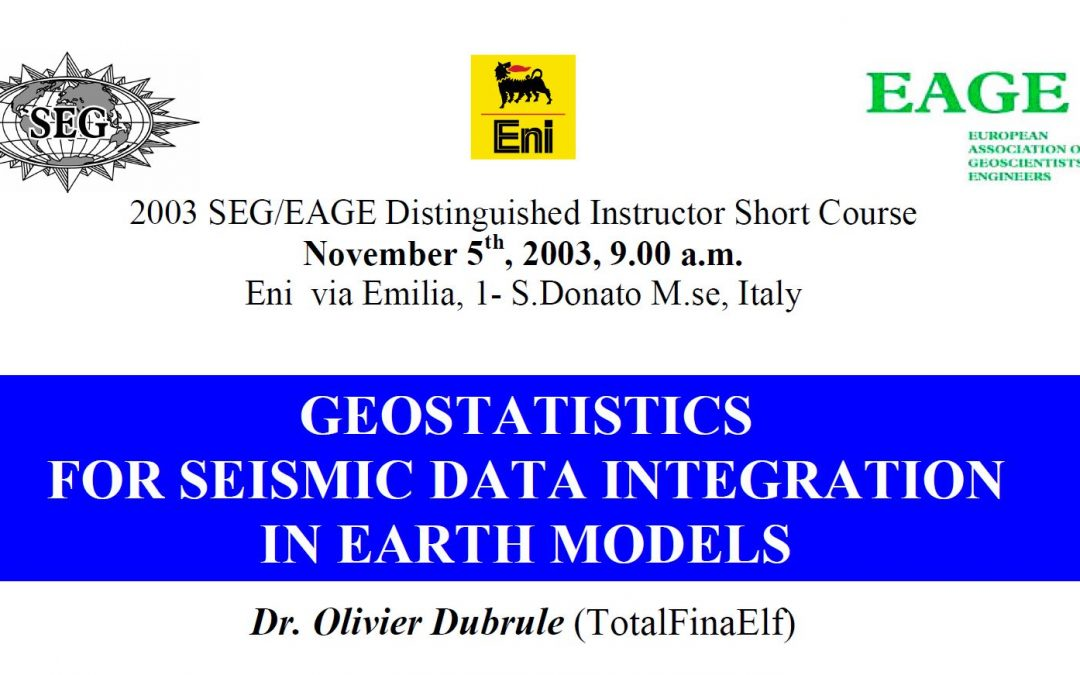 2003 SEG/EAGE DISC Distinguished Instructor Short Course: Geostatistics for Seismic Data Integration in Earth Models