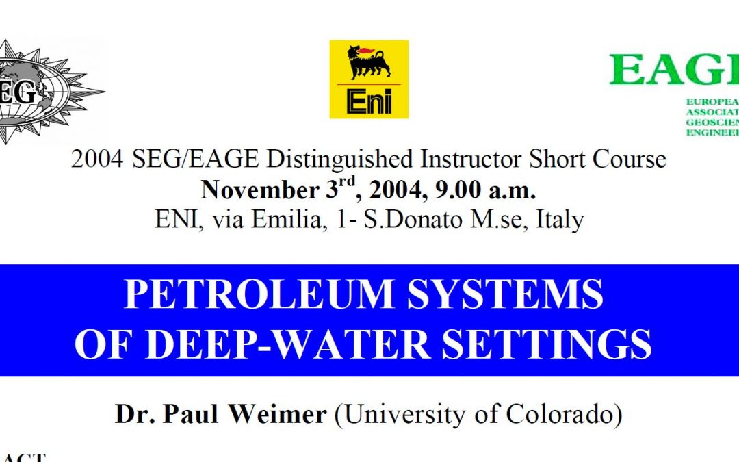 2004 SEG/EAGE DISC Distinguished Instructor Short Course: Petroleum Systems of Deep Water Settings
