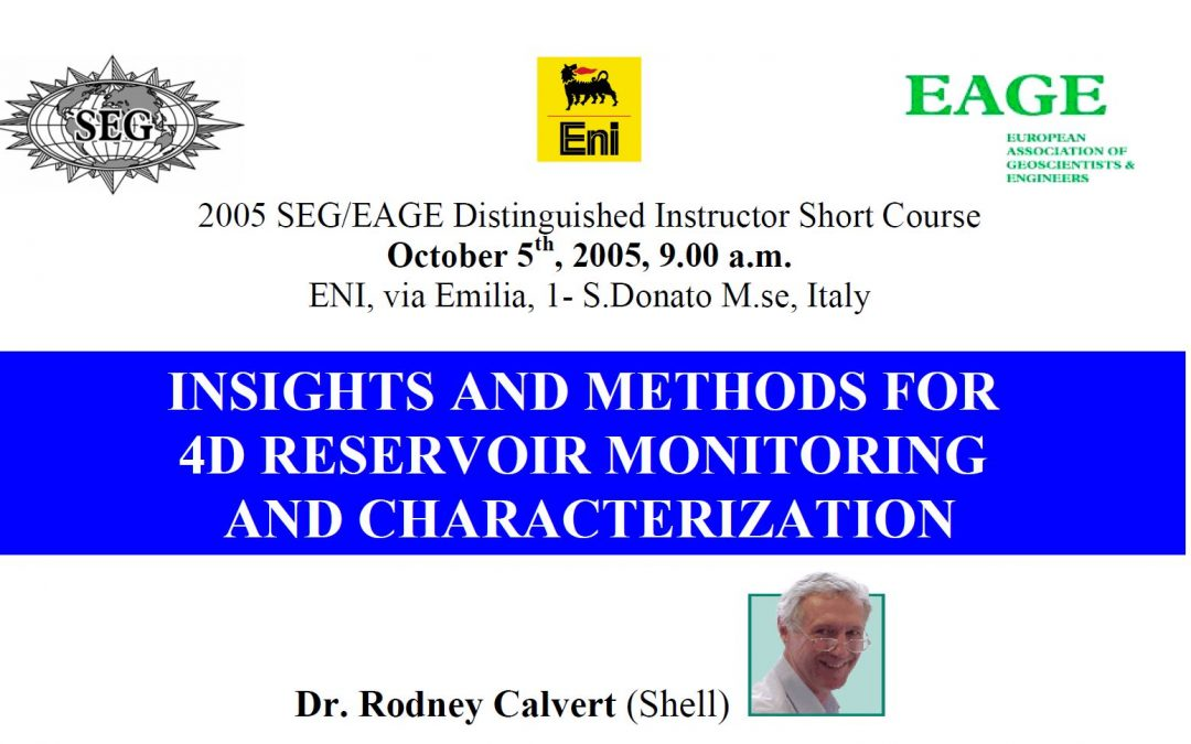 2005 SEG/EAGE DISC Distinguished Instructor Short Course: Insights and Methods for 4D Reservoir Monitoring and Characterization