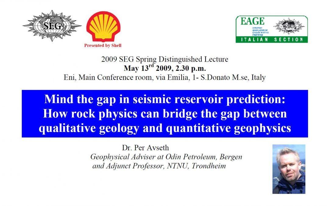 2009 SEG HL Europe: Mind the gap in seismic reservoir prediction: How rock physics can bridge the gap between qualitative geology and quantitative geophysics