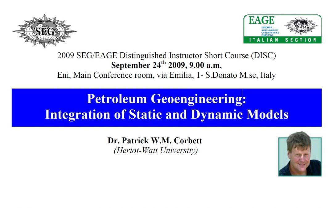 2009 SEG/EAGE DISC: Petroleum Geoengineering: Integration of Static and Dynamic Models