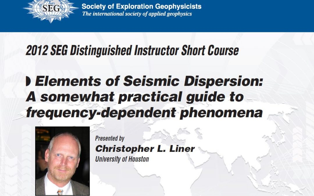 DISC 2012 – Elements of Seismic Dispersion: a Somewhat Practical Guide to Frequency-Dependent Phenomena