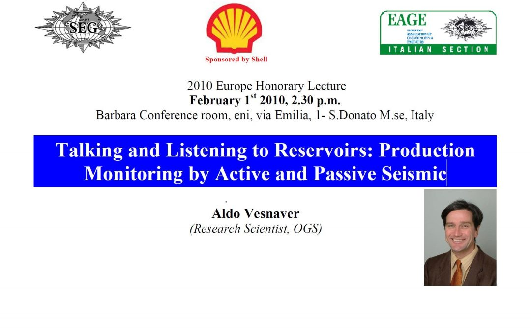 SEG 2010 Europe Honorary Lecture: Talking and Listening to Reservoirs: Production Monitoring by Active and Passive Seismic
