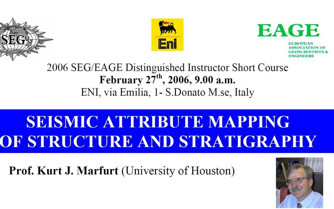 2006 SEG/EAGE Distinguished Instructor Short Course: SEISMIC ATTRIBUTE MAPPING OF STRUCTURE AND STRATIGRAPHY