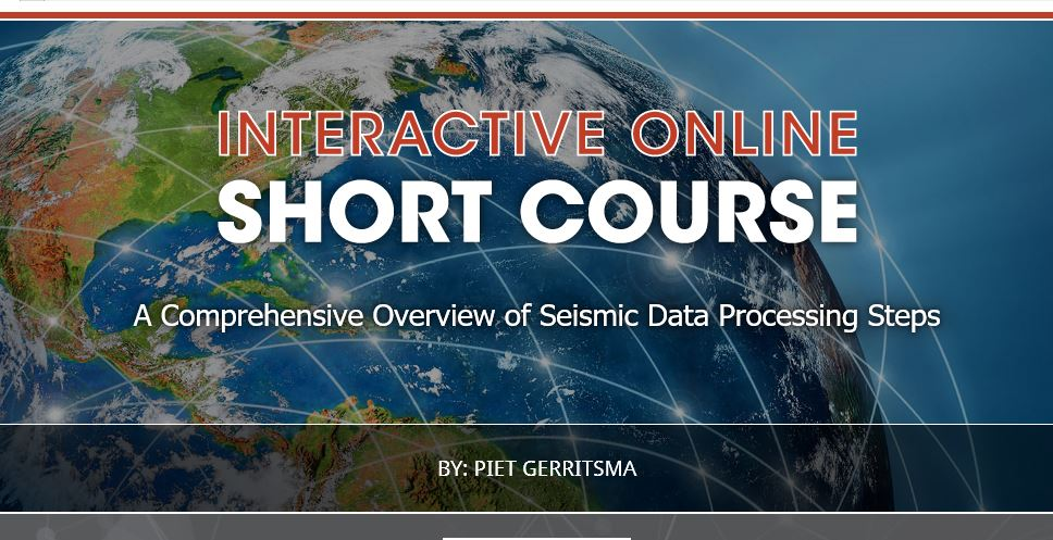 SHORT COURSE: A Comprehensive Overview of Seismic Data Processing Steps by By: Piet Gerritsma
